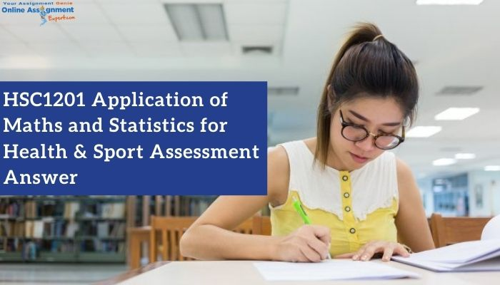 HSC1201 Application of Maths and Statistics for Health & Sport Assessment Answer