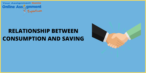 Explain the Relationship Between Consumption and Saving